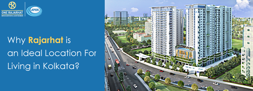 Why Rajarhat is an Ideal Location For Living in Kolkata?