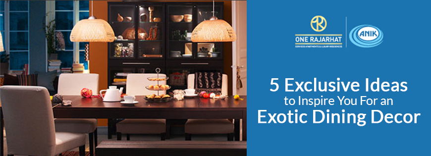 5 Exclusive Ideas to Inspire You For an Exotic Dining Decor