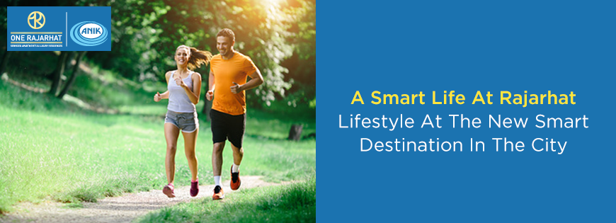 A Smart Life At Rajarhat – Lifestyle At The New Smart Destination In The City